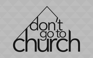 Don't Go to Church